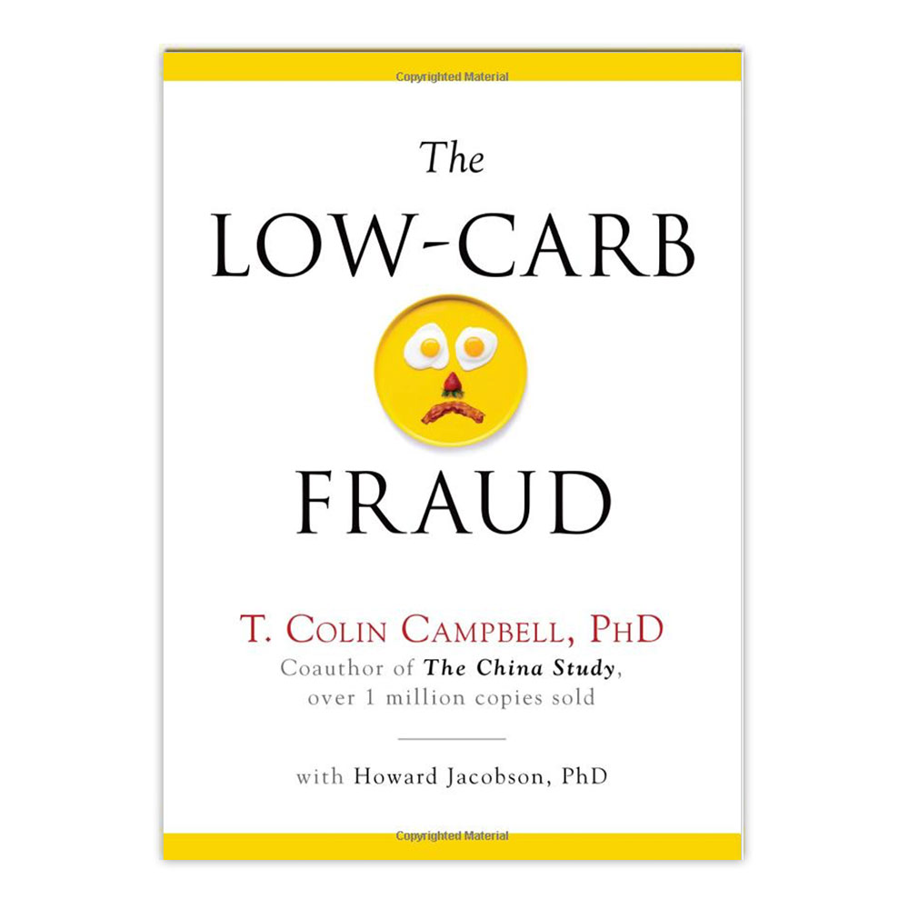 Ph.D. T. Colin Campbell: The Low-Carb Fraud (Hardcover); 2014 Edition